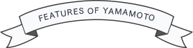 FEATURES OF YAMAMOTO